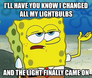 i'll have you know i changed all my lightbulbs