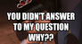 you didn't answer to my question why??