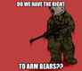If we have the right to bear arms....